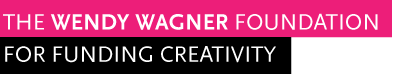 Wendy Wagner Foundation for Funding Creativity